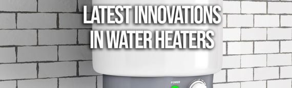Top 3 Innovations In Water Heaters
