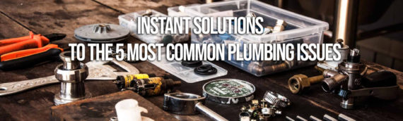 Instant Solutions To The 5 Most Common Plumbing Issues