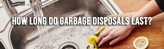 How Long Should a Garbage Disposal Last in San Diego Ca?