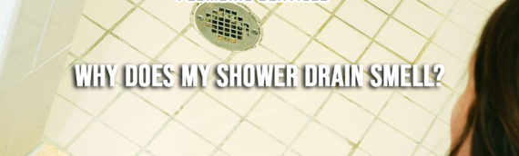 Common Causes of a Smelly Shower in San Diego Ca