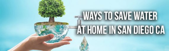 Tips on Saving Water at Home in San Diego Ca